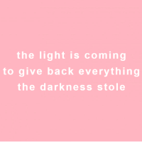 Back, The Darkness, and Light: the light is coming  to give back everything  the darkness stole
