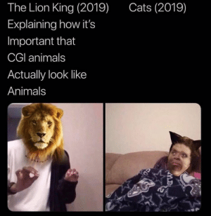 The Lion King: The Lion King (2019)  Cats (2019)  Explaining how it's  Important that  CGI animals  Actually look like  Animals