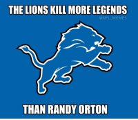 First Barry Sanders and now Calvin Johnson...: THE LIONS KILL MORE LEGENDS  @NFL MEMES  THAN RANDY ORTON First Barry Sanders and now Calvin Johnson...