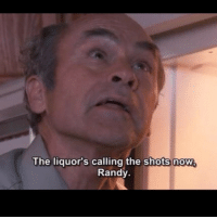 No turning back now: The liquor's calling the shots now  Randy No turning back now