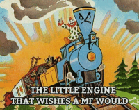 the littles: THE LITTLE ENGINE  THAT WISHES A MF WOULD