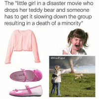 """Hate her! 😒😒😒😠: The """"little girl in a disaster movie who  drops her teddy bear and someone  has to get it slowing down the group  resulting in a death of a minority""""  @Masi Popal Hate her! 😒😒😒😠"""