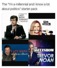 """(GC): The """"l'm a millennial and I know a lot  about politics"""" starter pack  LAST  WEEK  TONIGHT  wiTH JOHN OLIVER  FULL  FRONTAL  CHE  stephen colbert TREVOR  NOAH (GC)"""
