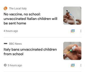 Children, News, and School: The Local Italy  No vaccine, no school:  unvaccinated Italian children will  be sent home  4 hours ago  ва@ BBC News  cinated children  taly bans unvac  from school  5 hours ago Italy joins the allies, October 13th, 1943 (colorized)