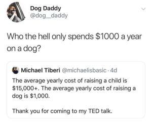 The logic is sound for dogs over kids but cmon buy your dog some fancy parkas and caviar.Tw dog__daddy: The logic is sound for dogs over kids but cmon buy your dog some fancy parkas and caviar.Tw dog__daddy