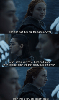 https://t.co/Z3p3vVIyo9: The lone wolf dies, but the pack survives  Yeah i mean, except for Robb and mom  they were together and they got fucked either way  Mom was a fish, she doesn't count https://t.co/Z3p3vVIyo9