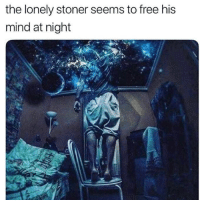 Memes, Free, and Mind: the lonely stoner seems to free his  mind at night 🤘 @highgals