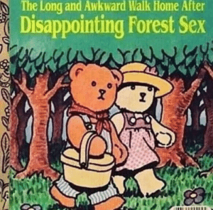 Be Like, Dank, and Memes: The Long and Awkward Walk Home After  Disappointing Forest Sex It be like that sometimes by SpectreConvector MORE MEMES