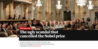 Nobel Prize, Ugly, and Scandal: The long read  The ugly scandal that  cancelled the Nobel prize  Sweden's literary elite has been thrown into  disarray by allegations of sexual harassment and  corruption. By Andrew Brown