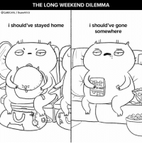 Damned if I do... (By @cubecats) . . . comics webcomic travelplans laborday2018 getaway weekend: THE LONG WEEKEND DILEMMA  Q CUBECATS BUzzFEED  i should've stayed home  i should've gone  somewhere  EESE  CH Damned if I do... (By @cubecats) . . . comics webcomic travelplans laborday2018 getaway weekend