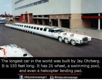 Anaconda, Jay, and Memes: The longest car in the world was built by Jay Ohrberg.  It is 100 feet long. It has 26 wheel, a swimming pool,  and even a helicopter landing pad.  団/didyouknowpage1  @didyouknowpage
