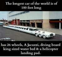 Anaconda, Facts, and Memes: The longest car of the world is of  100 feet long  Some Amazing Facts  has 26 wheels, A Jacuzzi, diving board  king sized water bed & a helicopter  landing pad.