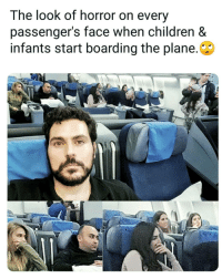Children, Memes, and 🤖: The look of horror on every  passenger's face when children &  infants start boarding the plane. 🙄