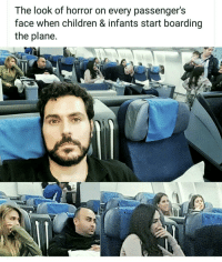 Children, Horror, and Plane: The look of horror on every passengers  face when children & infants start boarding  the plane