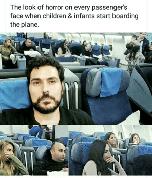 Children, Dank, and Memes: The look of horror on every passengers  face when children & infants start boarding  the plane True horror by mohtma_gandy MORE MEMES
