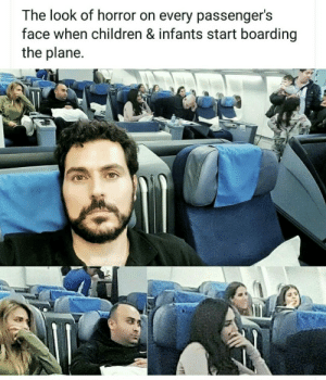 Passengers: The look of horror on every passenger's  face when children & infants start boarding  the plane.