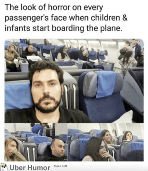 Children, Tumblr, and Uber: The look of horror on every  passenger's face when children &  infants start boarding the plane.  Uber Humor  Steve holt! failnation:  This flight is not gonna be a happy one..