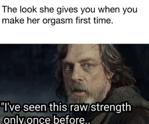 """Dank, Memes, and Target: The look she gives you when you  make her orgasm first time.  """"Ive seen this raw/strength  onlyonce before... Not my best 😂 by FubenMori FOLLOW 4 MORE MEMES."""