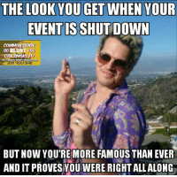 Memes, Common, and Common Sense: THE LOOK YOU GET WHEN YOUR  EVENT IS SHUT DOWN  COMMON SENSE  so BLUNT YOU  CANSMOREm  KERVAIME  THE COMMON  DONT TREAD ON ME  BUT NOW YOURE MORE FAMOUS THAN EVER  AND IT PROVESYOU WERE RIGHTALLALONG (DS)