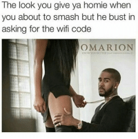 Fuck You, Homie, and Memes: The look you give ya homie when  you about to smash but he bust in  asking for the wifi code  OMARION Fuck you doin nigga..😒😂😂
