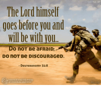 Memes, Flickr, and Christianity: The Lord himself  goes before you and  will be with you  Do noT Be aFRaiD:  DO NOT Be DISCOURaGeD.  DeuTeRonomy 31:8  International Fellowship  of Christians and Jews  Credit Flickr  ifc.org