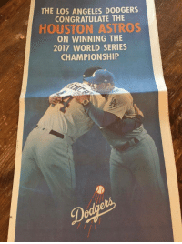 Dodgers, Taken, and Astros: THE LOS ANGELES DODGERS  CONGRATULATE THE  HOUSTON ASTROS  ON WINNING THE  2017 WORLD SERIES  CHAMPIONSHIP <p>The Dodgers have taken out a full page ad in the Houston Chronicle, congratulating the Astros</p>