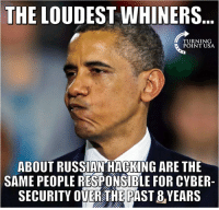 Memes, 🤖, and Hack: THE LOUD  WHINERS  TURNING  POINT USA.  ABOUT RUSSIAN HACKING ARE THE  SAME PEOPLE RESPONSIBLE FOR CYBER  SECURITY OVER THE PAST 8YEARS #BigGovSucks
