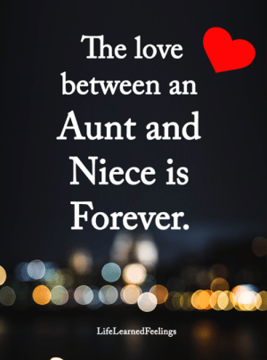Love, Memes, and Forever: The love  between an  Aunt and  Niece is  Forever  LifeLearnedFeelings <3