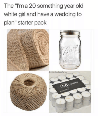 "Funny, Instagram, and White Girl: The ""'m a 20 something year old  white girl and have a wedding to  plan"" starter pack  @middleclassfancy  VALUE P @middleclassfancy is hands down the funniest page on Instagram"
