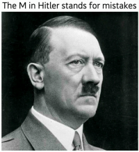 Hitler: The M in Hitler stands for mistakes