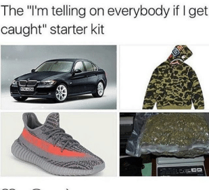 "Starter Kit, Starter, and Kit: The ""'m telling on everybody if I get  caught"" starter kit"