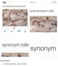 https://t.co/tAUjkbRRzz: the mac  Just made some synonym rolls  Gome synonym rolls  synonym rolls  synonym  eli  Just like grammar used to make https://t.co/tAUjkbRRzz
