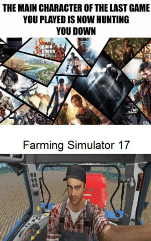 Club, Tumblr, and Hunting: THE MAIN CHARACTER OF THE LAST GAME  YOU PLAYED IS NOW HUNTING  YOU DOWN  gRand  thert  NET  Farming Simulator 17  CASE laughoutloud-club:  I think I'm good