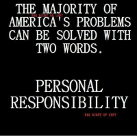 ~Hollywood: THE MAJORITY OF  AMERICA's PROBLEMS  CAN BE SOLVED WITH  TWO WORDS  PERSONAL  RESPONSIBILITY  FAR RIGHT OF LEFT ~Hollywood