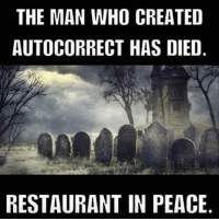 Autocorrect: THE MAN WHO CREATED  AUTOCORRECT HAS DIED  RESTAURANT IN PEACE