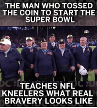 Memes, Nfl, and Super Bowl: THE MAN WHO TOSSED  THE COIN TO START THE  SUPER BOWL  TEACHES NFL  KNEELERS WHAT REAL  BRAVERY LOOKS LIKE Medal of Honor - check.