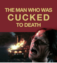 Death: THE MAN WHO WAS  CUCKED  TO DEATH
