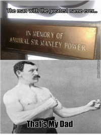 Best name ever?: The man With the greatest name ever  IN MEMORY OF  ADMIRAL SIR MANLEY POWER  Thats Dad Best name ever?