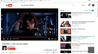 Darth Vader, Memes, and Revenge: The Mandra  C fi  a https/www.youtube.com natch  YouTube  no I am your fahther  1:46/2:59  Star Wars Luke I am your father  Caio Barbosa  Subscribe  480  r 1  5,304,234 views  Up next  Upload  Autoplay 0 VO  Revenge Of The Sith Anti-Cheese Edit  Jeremy M West Esqu  3.981.234 views  2:05:46  Star Wars Force Awakens ALLEaster Eggs &  References (FULL MOVIE)  New Rockstars  9,915 305 views  Star Wars: 10 Weird Facts  ohnickel  2,751,213 views  13:11  Star Wars: The Old Republic Mini Movie (All  Cinematic Trailers) 1080p HD  Gamers Little Playground  7,748,664 views  17:58  Film Theory: Is Luke EVIL in Star Wars: The  Force Awakens?  The Film Theorists  6,824,634 views  15:31  The Star Wars Saga in 7 Minute Darth Vader Experiencing The Mandela Effect!!.mp4 starwars