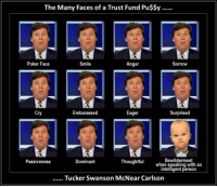 What a douchebag: The Many Faces of a Trust Fund PusSy  Poker Face  Smile  Anger  Sorrow  Cry  Embarassed  Eager  Surprised  Bewilderment  when speaking with an  intelligent person  Passiveness  Dominant  Thoughtful What a douchebag