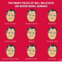 The Many Faces of Bill Belichick. SB51 Patriots: THE MANY FACES OF BILL BELICHICK  ON SUPER BOWL SUNDAY:  E X C I T E D  N E R O U S  H A P P Y  M A D  A N X I O U S  P E N S I V E  F R U S T R A T E D  A N N O Y E D  H Y P E D  NFL The Many Faces of Bill Belichick. SB51 Patriots