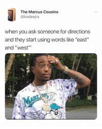 "Phone, Relatable, and Ask: The Marcus Cousins  @kadeejra  when you ask someone for directions  and they start using words like ""east""  and ""west"" please don't tell my directions, just give me the address so i can put it in my phone"