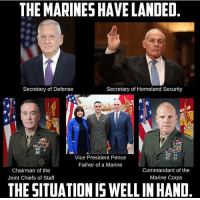 www.AmericanAsFuck.com: THE MARINES HAVELANDED.  Secretary of Defense  Secretary of Homeland Security  a  Vice President P  Father of a Marine  Commandant of the  Chairman of the  Marine Corps  Joint Chiefs of Staff  THESITUATIONISWELL IN HAND www.AmericanAsFuck.com