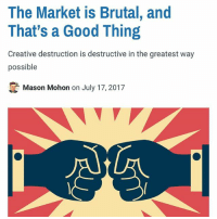 Memes, Politics, and Capitalism: The Market is Brutal, and  That's a Good Thing  Creative destruction is destructive in the greatest way  possible  Mason Mohon on July 17, 2017 Hey guys! I just finished my article on creative destruction and entrepreneurship! Go check it out! - 📊Partners📊 🗽 @nathangarza101 🗽 @givemeliberty_or_givemedeath 🗽 @libertarian_command 🗽 @minarchy 🗽 @radical.rightist 🗽 @minarchistisaacgage860 🗽 @together_we_rise_ 🗽 @natural.law.anarchist 🗽 @1944movement 🗽 @libertarian_cap 🗽 @anti_liberal_memes 🗽 @_capitalist 🗽 @libertarian.christian 🗽 @the_conservative_libertarian 🗽 @libertarian.exceptionalist 🗽 @ancapamerica 🗽 @geared_toward_liberty 🗽 @political13yearold 🗽 @free_market_libertarian35 - 📜tags📜 libertarian freedom politics debate liberty freedom ronpaul randpaul endthefed taxationistheft government anarchy anarchism ancap capitalism minarchy minarchist mincap LP libertarianparty republican democrat constitution 71Republic 71R