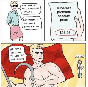 Founding of communism circa 1848 colorized: THE MARKET  WILL RE GuLATE  TSELF!  Minecraft  premium  account  price  CAPITALISM IS  THE MOST  EFFICIENT  $26.95  WE HAVE  NOTH ING  To LOSE BuT  OUR CHAINS  SIR PLS Founding of communism circa 1848 colorized