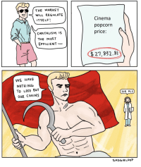 """Food, Capitalism, and Food Stamps: THE MARKET  WILL REGULATE  ITSELF!  Cinema  popcorn  price:  CAPITALISM IS  THE MoST  EFFICIENT_  27,832.81  WE HAVE  NOTH ING  To LOSE BUT  OUR CHAINS  SIR PLS  -,  ㄟ  SADGIRLPOP <p>Potential format. Warning: Returns will be in form of food stamps. via /r/MemeEconomy <a href=""""https://ift.tt/2lg77Wa"""">https://ift.tt/2lg77Wa</a></p>"""