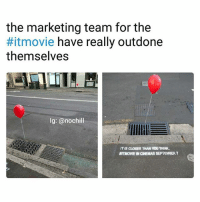 Lol: the marketing team for the  movie have really outdone  themselves  Ig: @nochill  IT IS CLOSER THAN YOU THINK.  ITMOVIE IN CINEMAS SEPTEMBER Lol