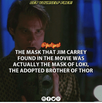 Jim Carrey, Memes, and The Mask: THE MASK THAT JIM CARREY  FOUND IN THE MOVIE WAS  ACTUALLY THE MASK OF LOKI  THE ADOPTED BROTHER OF THOR ItsSmokin JimCarrey