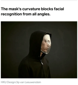 Clothes, Crazy, and Future: The mask's curvature blocks facial  recognition from all angles.  HKU Design/Jip van Leeuwenstein fuzzymiraclebanana:  moonlace:  prof-vermouthea:  missreaddevil:   gridbugged:  Source (x) (x)  I want one.   thought that said angels, which is objectively cooler   This post went from cyberpunk dystopia to fantasy revolution real quick    Holy shit take a look at some of the other things on that page that people have made. If the face bedazzling, the specific clothing patterns, the projector that gives you multifaces (like that one keanu reeves movie), or the other crazy masks aren't a sign of a growing cyberpunk distopia era I don't know what is.         I wish we didn't have to live in any dystopian future but I would rather us slowly grow into a cyberpunk one rather than the shitty one we currently have…