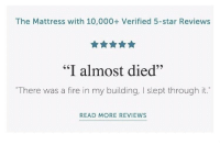 """Fire, Mattress, and Star: The Mattress with 10,000+ Verified 5-star Reviews  """"I almost died""""  """"There was a fire in my building, I slept through it.  READ MORE REVIEWS Me irl"""